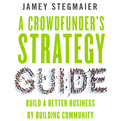 A Crowdfunder's Strategy Guide (Audio)