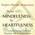 From Mindfulness to Heartfulness (Audio)