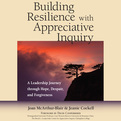Building Resilience with Appreciative Inquiry  (Audio)